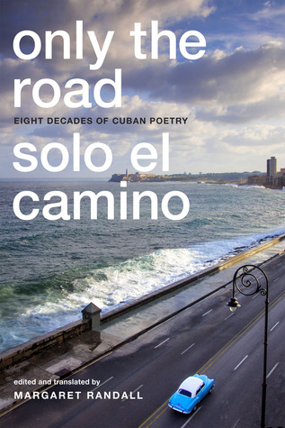 Only the Road / Solo el Camino by Margaret Randall