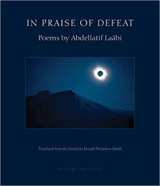 In Praise of Defeat by Abdellatif Laâbi