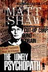The Lonely Psychopath by Matt Shaw