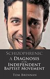 Schizophrenic: A Diagnosis of the Independent Baptist Movement