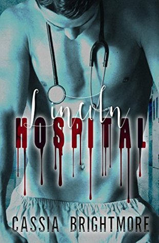 Lincoln Hospital (Trauma Series Book 1) by Cassia Brightmore