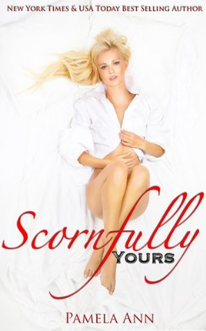 Scornfully Yours (Torn Series Book 1) by Pamela Ann