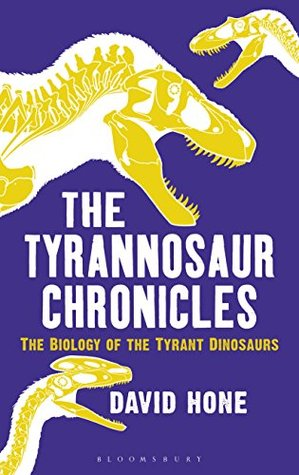 The Biology of the Tyrant Dinosaurs - David Hone