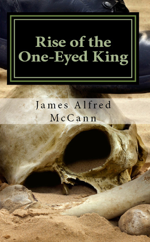 Rise of the One-Eyed King by James Alfred McCann