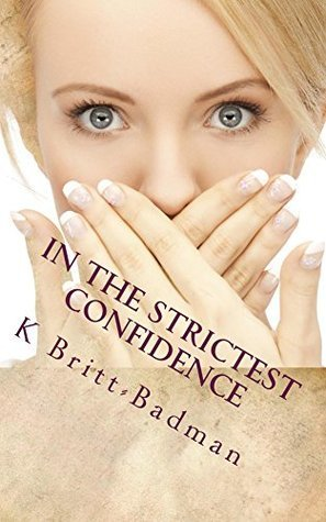 In the strictest Confidence by K Britt-Badman