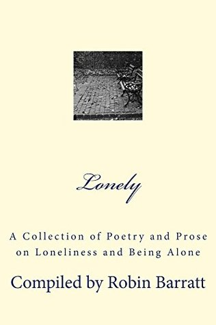 LONELY: A Collection of Poetry and Prose on Loneliness and Being Alone