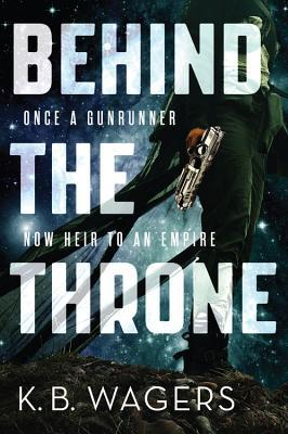 Behind the Throne by K.B. Wagers