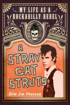 A Stray Cat Struts: My Life as a Rockabilly Rebel