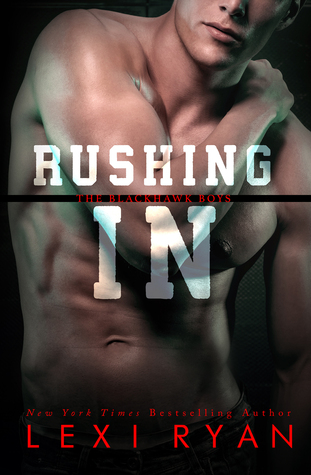 RELEASE BLITZ: Rushing In (Blackhawk Boys #2) by Lexi Ryan