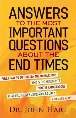 Answers to the Most Important Questions about the End Times: Will I Have to Go Through the Tribulation? Who Is the Antichrist? What Is Armageddon? What Will the New Jerusalem Be Like? and Many More