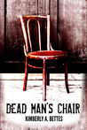 Dead Man's Chair by Kimberly A. Bettes
