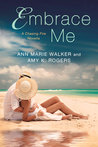 Embrace Me (Chasing Fire, #3.5)