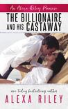 The Billionaire and His Castaway (Alexa Riley Promises, #3)