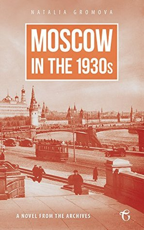 Moscow in the 1930s: A Novel from the Archives