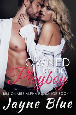 Owned by the Playboy Billionaire Alpha Romance by Jayne Blue