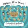 Striker, Slow Down!: A calming book for children who are always on the go