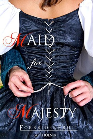 Historical Romance Maid for Majesty Forbidden Fruit Erotica Version (Maid for Majesty Series Book 1 Historical Erotica, Victorian Romance, Regency Erotica, Erotic Romance) by A.J. Phoenix