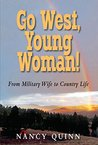 Go West, Young Woman!: From Military Wife to Country Life