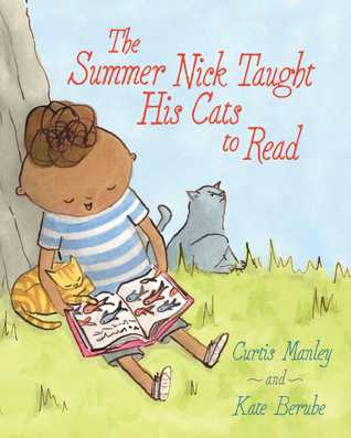 The Summer Nick Taught His Cats to Read - Curtis Manley