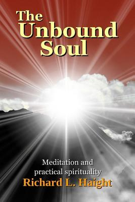 The Unbound Soul by Richard L. Haight