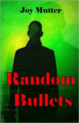 Random Bullets by Joy Mutter