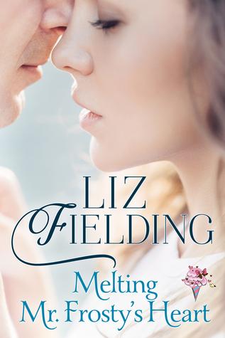 Melting Mr Frosty's Heart by Liz Fielding