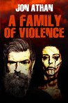 A Family of Violence by Jon Athan