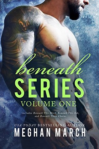 Beneath Series Volume One Beneath This Mask, Beneath This Ink, and Beneath These Chains by Meghan March