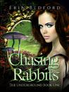 Chasing Rabbits (The Underground, #1)