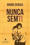 Nunca Sem Ti by Bruno Seruca