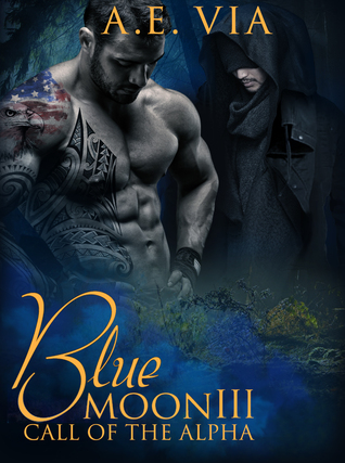 Book Review: Blue Moon III: Call of the Alpha (Blue Moon #3) by A.E. Via