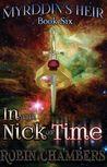 In the Nick of Time (Myrddin's Heir, #6)