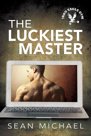 Release Day Review:  The Luckiest Master (Iron Eagle Gym #3) by Sean Michael