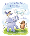 Faith, Hope, Love Devotional: 100 Devotions for Kids and Parents to Share
