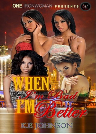 When I'm Bad, I'm Better by K.F. Johnson