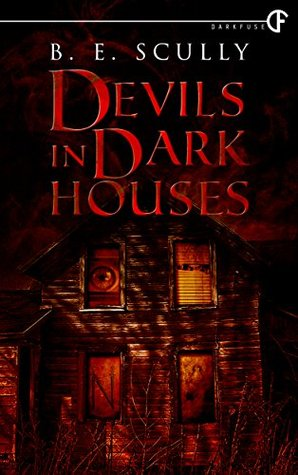 Devils In Dark Houses by B. E. Scully