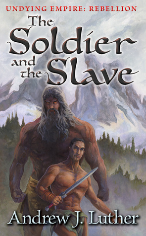 The Soldier and the Slave by Andrew J. Luther
