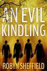 An Evil Kindling