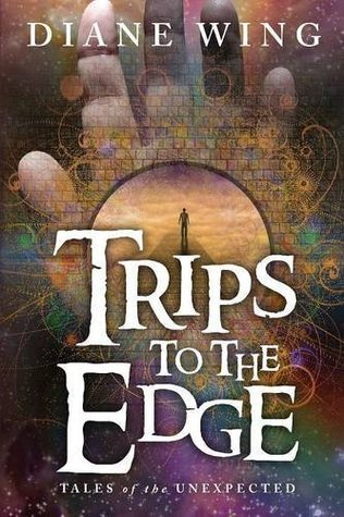 Trips to the Edge by Diane Wing