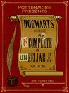 Hogwarts: An Incomplete and Unreliable Guide (Pottermore Presents, #3)