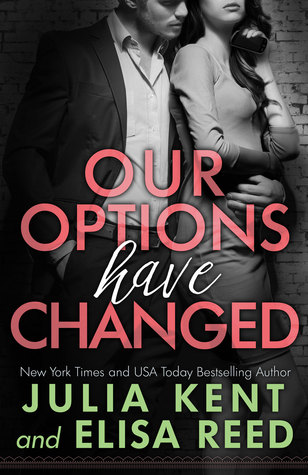 Our Options Have Changed by Julia Kent and Elisa Reed