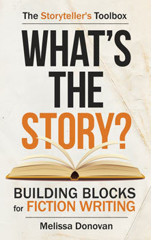What's the Story? Building Blocks for Fiction Writing by Melissa Donovan