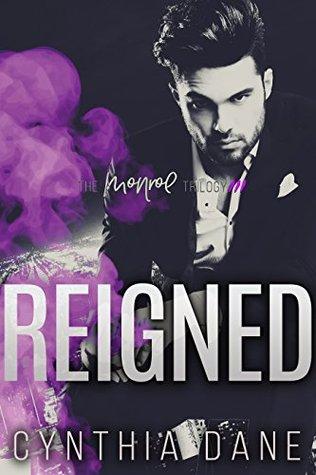 Reigned: An Alpha Billionaire Romance (The Monroe Trilogy Book 3)
