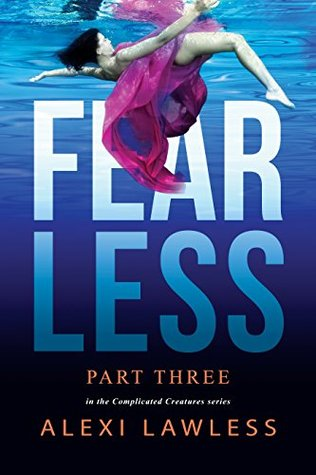 Fearless: Complicated Creatures Part Three (Complicated Creatures Trilogy Book 3)