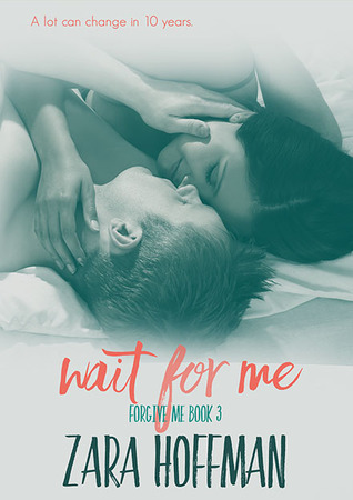Wait For Me (Forgive Me, 3) by Zara Hoffman
