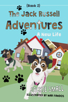 The Jack Russell Adventures (Book 2): A New Life