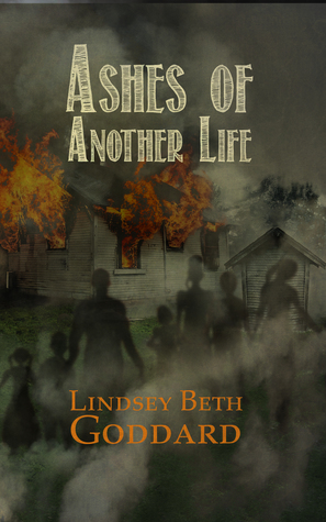 Ashes of Another Life by Lindsey Goddard