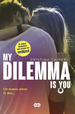 My Dilemma Is You. Un Nuevo Amor. O Dos... (My Dilemma Is You #1)
