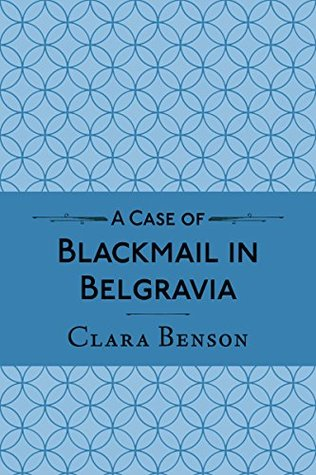 Mystery review: 'A Case of Blackmail in Belgravia' by Clara Benson