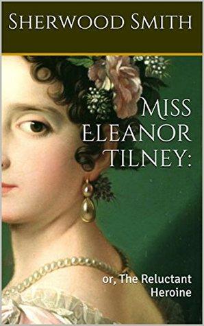 Miss Eleanor Tilney: or, The Reluctant Heroine